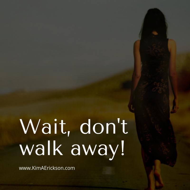 Wait! Don't Walk Away in 2019 - Kim Erickson